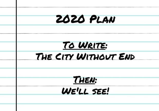 2020 Plan To Write_ The City Without End Then_ We'll see!